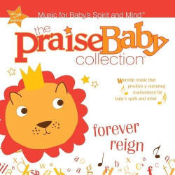 FOREVER REIGN, THE PRAISE BABY COLLECTION - CD